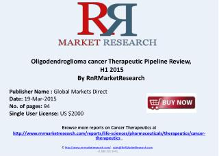 Oligodendroglioma Therapeutic Pipeline Review, H1 2015