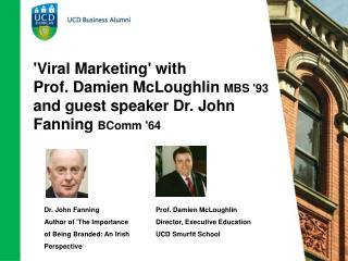 Viral Marketing with  Prof. Damien McLoughlin MBS 93 and guest speaker Dr. John Fanning BComm 64