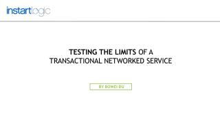 Testing the Limits of a Transactional Networked Service