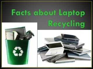Facts about Laptop Recycling