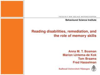 Reading disabilities, remediation, and the role of memory skills    Anna M. T. Bosman Marion IJntema-de Kok Tom Braams F