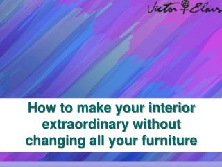 Make your Interior Extraordinary
