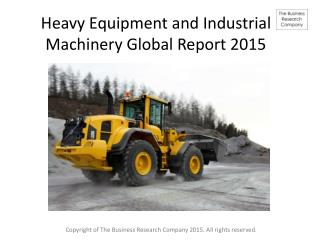 Heavy Equipment and Industrial Machinery Global Report 2015