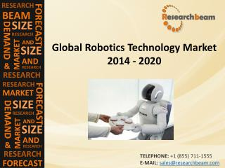 Global Robotics Technology Market 2014 - 2020