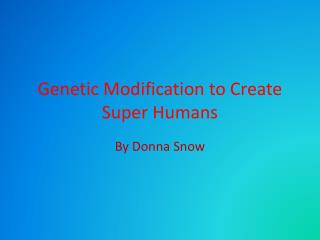 Genetic Modification to Create Super Humans