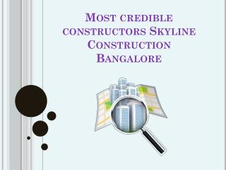 Most credible constructors Skyline Construction Bangalore