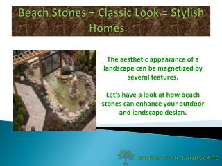 Beach stones   Classic Look = stylish Homes
