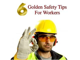 Top 6 Golden Safety Tips For Workers