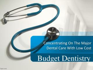 Budget Dentistry - Concentrating On The Major Dental Care Wi