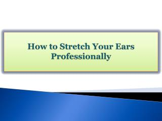 How to Stretch Your Ears Professionally