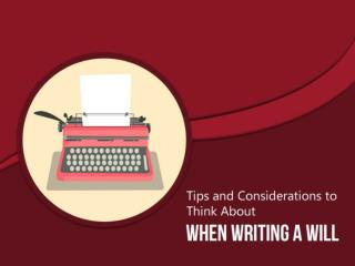 Tips and Considerations to Think About When Writing a Will