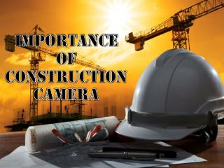 Importance of Construction Camera