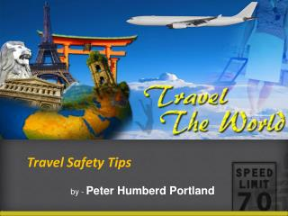 Peter Humberd Portland - Travel Safety Tips