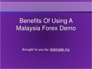 Benefits Of Using A Malaysia Forex Demo