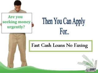 Fast Cash Loans No Faxing To Tackle Unwanted Fiscal Hardship