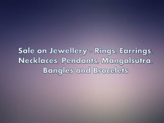 Sale on Jewellery - Rings, Earrings, Necklaces, Pendants, Ma