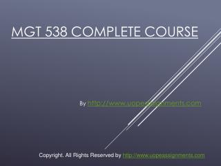 MGT 538 Complete Course