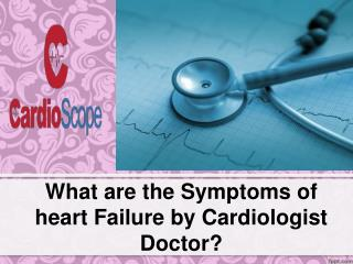 What are the Symptoms of heart Failure by Cardiologist Docto