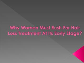 Why Women Must Rush For Hair Loss Treatment At Its Early?
