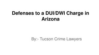 Defenses Guide By DUI Attorney Tucson