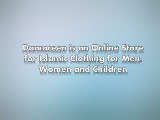 Damaceen is an Online Store for Islamic Clothing for Men, Wo