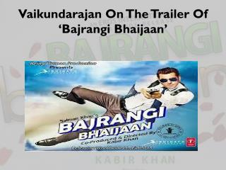 Vaikundarajan On The Trailer Of 'Bajrangi Bhaijaan'