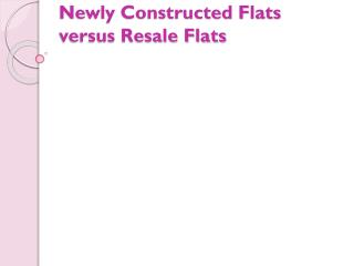 Newly Constructed Flats versus Resale Flats