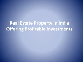 Real Estate Property in India Offering Profitable Investment