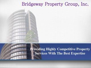 Bridgeway Property Group, Inc. - Providing Highly Competitiv