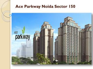 Ace Parkway in Sector 150 Noida@9899200695