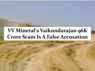 VV Mineral's Vaikundarajan 96K Crore Scam Is A False Accusat