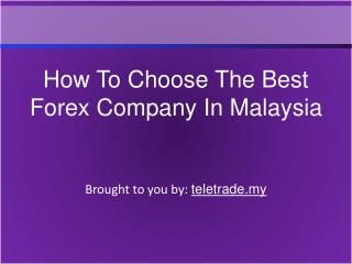How To Choose The Best Forex Company In Malaysia