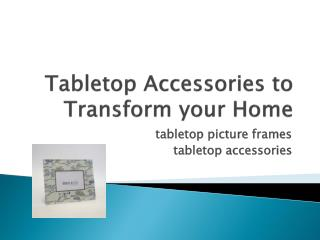 Beautiful Tabletop Accessories