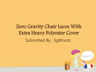 Zero Gravity Chair Laces With Extra Heavy Polyester Cover