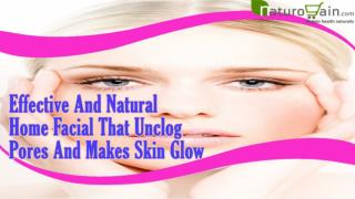 Effective And Natural Home Facial That Unclog Pores