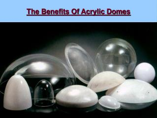The Benefits of Acrylic Domes