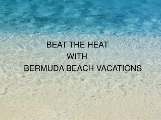 Beat the heat with Bermuda Beach hotels