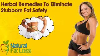 Herbal Remedies To Eliminate Stubborn Fat Safely