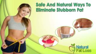 Safe And Natural Ways To Eliminate Stubborn Fat