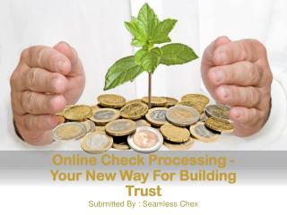Online Check Processing - Your New Way For Building Trust