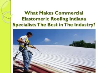 What Makes Commercial Elastomeric Roofing Indiana Specialist
