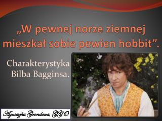 "Charakterystyka Bilbo, bohatera ""Hobbita"""