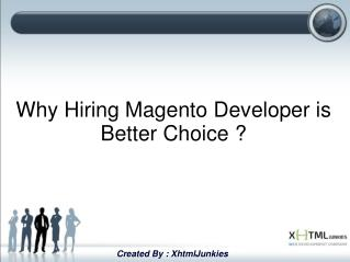 Why Hiring Magento Developer is Better Choice ?