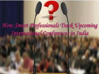 Smart Professionals Track Upcoming International Conferences