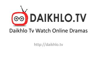 Daikhlo Tv Watch Online Dramas