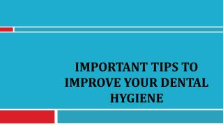 Important Tips to Improve Your Dental Hygiene