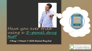 Have you ever tried using a 5-panel drug test?