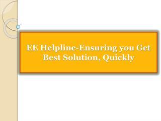 EE Helpline-Ensuring you Get Best Solution, Quickly