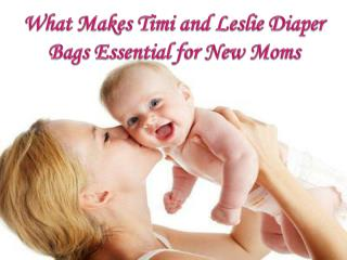 What Makes Timi and Leslie Diaper Bags Essential for New Mom