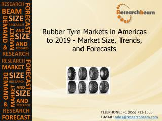 Americas Rubber Tyre Markets 2019, Size, Share, Growth